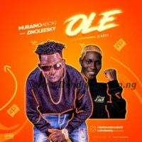 MUSIC: Muraino Ft. Zinoleesky - Ole (Lazy)