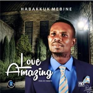 MUSIC: Habakkuk Mebine - Love Amazing