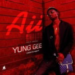 MUSIC: Yung Gee – Aii