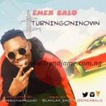 MUSIC: EmexBalo – Turningoninown