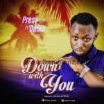 MUSIC: Presy Ft. Demo - Down With You (Prod. Stan Actur)