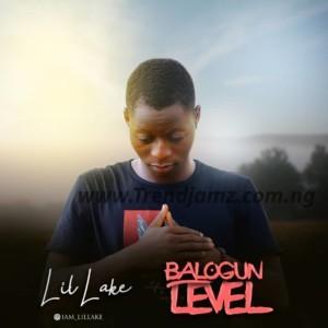 EP: Lil'lake – Balogun Level   @iam_lillake