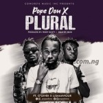 MUSIC: Pope Don X – Plural Ft. L-J SaaaviouR x O'giveR