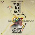 MUSIC: DJ Kholow – Wire My Aza Ft. Antras