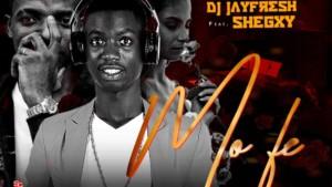 MUSIC: Dj Jayfresh Ft. Shegxy - Mo Fe