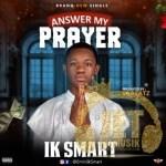 New Musik: Ik Smart – Answer My Prayer || @Eminiiksmart