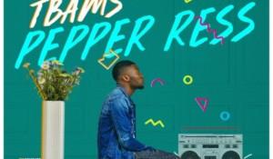 MUSIC: TBams – Pepper Ress (Prod By YBass)