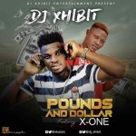 MUSIC: DJ Xhibit Ft. X-One – Pounds & Dollar