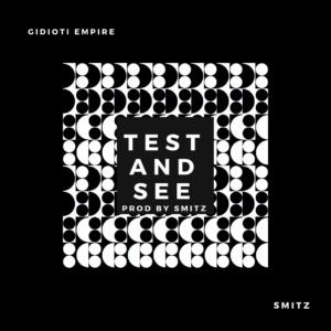MUSIC: Gidioti X Smitz - Test and See