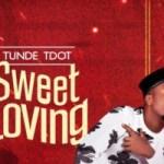 MUSIC: Tunde Tdot – Sweet Loving