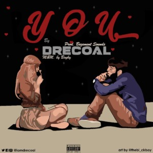 MUSIC: Drecoal – You (Prod. By Bazement Sounds) | @iamDrecoal