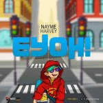 MUSIC: Nayme Harvey – Eyoh