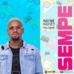 MUSIC: Nayme Harvey – Sempe