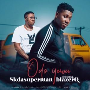 MUSIC: Sk da Superman Ft. blazerQ - Odo Yewu