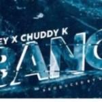 MUSIC: Dicey x Chuddy K – Bang