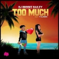 MUSIC: DJ Brookie Bailey Ft. T Classic – Too Much