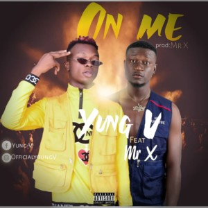 MUSIC: Yung V - On Me Ft. Mr X