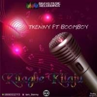 MUSIC: Tkenny Ft. Boomboy - Kilagbe Kilaju