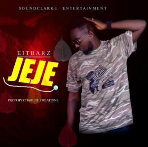 MUSIC: Eitbarz – Jeje (Prod. Charles Creation)