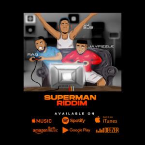 MUSIC: Dj Sjs Ft. Jay Pizzle x Mag – Superman Riddim
