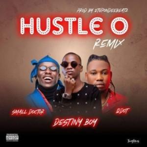 MUSIC: Destiny Boy Ft. Small Doctor & Qdot – Hustle O (Remix)