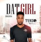 MUSIC: Tunzo – Dat Girl  (Prod. By Zealous)