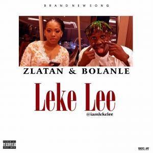 MUSIC: Leke Lee - Zlatan & Bolanle