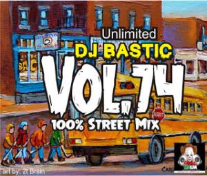 DJ MIX: Unlimited Dj Bastic - Vol .74 (100% Street Mix)