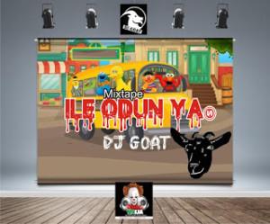 DOWNLOAD: Dj Goat - Ile Odun Ya! Mixtape | Mp3/Video, Lyrics
