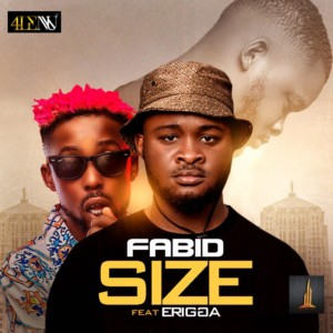 MUSIC: Fabid Ft. Erigga - Size