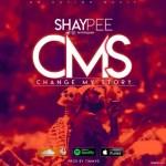 MUSIC: Shaypee – Change My Story