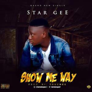 MUSIC: Star Gee – Show Me Way