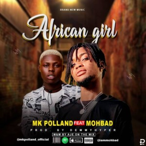 MUSIC: MK Polland – African Girl Ft. Mohbad