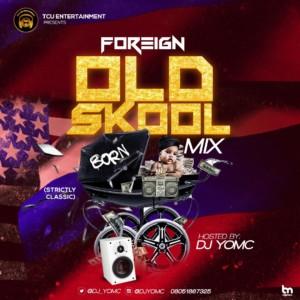 DJ MIX: DJ YomC - Foreign Old Skool Mix (Strictly Classic)
