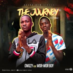 MUSIC: Owizzy Ft. WorWor Boy - The Journey