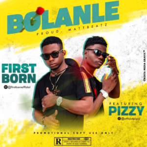 MUSIC: Firstborn – Bolanle Ft. Pizzy