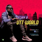 MUSIC: Stan B – Utt World (Prod. bigmcpro)