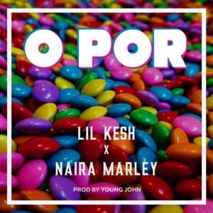 MUSIC: Lil Kesh & Naira Marley – O Por