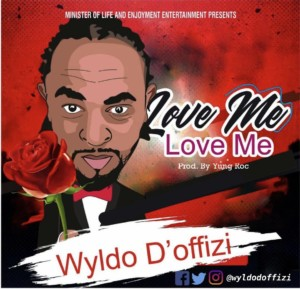 MUSIC: Wyldo D'Offizi - Love Me, Love Me
