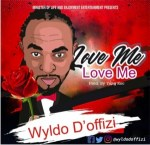 MUSIC: Wyldo D'Offizi - Love Me, Love Me