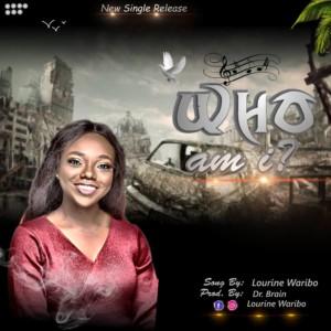 GOSPEL MUSIC: Lourine Waribo - Who Am I (Prod. Dr Brain)