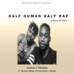 MUSIC: Jaybaz x Oladips x Akeem Adisa - Half Human Half Rap Cover Ft. Ennysnow & Skido