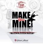 Tiyan - Make you mine