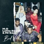 AUDIO + VIDEO: M.O – Bad Vibe Ft. Lotto Boyzz, Mr Eazi