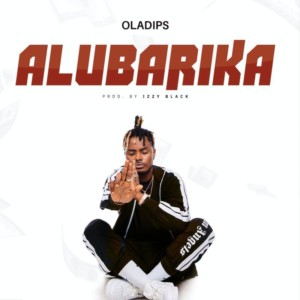 AUDIO + VIDEO: OlaDips – Alubarika