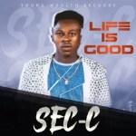 Sec-C – Life Is Good