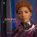 AUDIO + VIDEO: Ashny – We All Mad