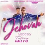 Medosky Ft. Hally Q – Jehovah
