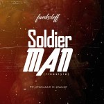 AUDIO + VIDEO: Funkcleff – Soldier Man (Freestyle)