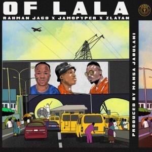 AUDIO + VIDEO: Rahman Jago X Zlatan Ibile X Jamopyper – Of LaLa